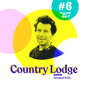 #6 Podcast - Arnaud Doin - L'homme qui se cache derrière le Country Lodge